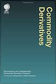 Commodity Derivatives Documenting And Understanding Commodity Derivative Products