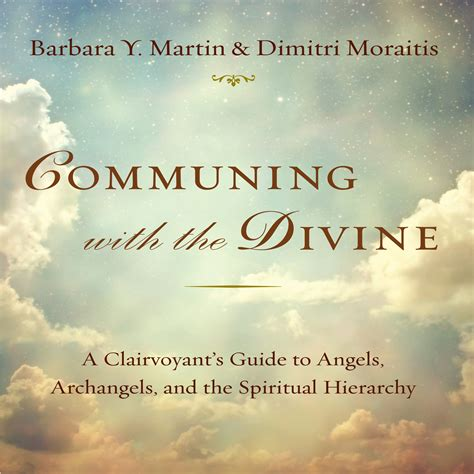 Communing With The Divine A Clairvoyants Guide To Angels Archangels And The Spiritual Hierarchy