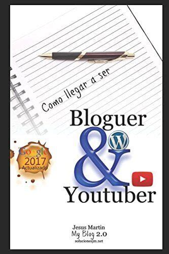 Como Llegar A Ser Bloguer Amp Youtuber Ebook