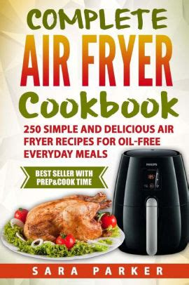 Complete Air Fryer Cookbook 250 Simple And Delicious Air Fryer Recipes For Oilfree Everyday Meals English Edition