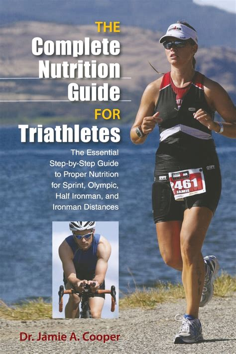 Complete Nutrition Guide For Triathletes The Essential Stepbystep Guide To Proper Nutrition For Sprint Olympic Half Ironman And Ironman Distances