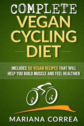 Complete Vegan Cycling Diet 50 Vegan Recipes That Will Help You Cycle Faster And Feel Healthier