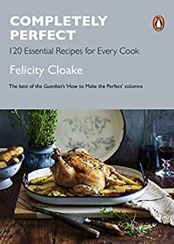 Completely Perfect 120 Essential Recipes For Every Cook