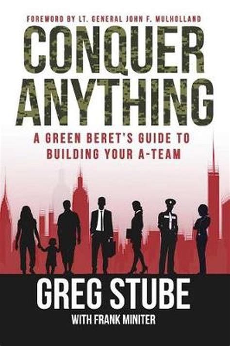 Conquer Anything A Green Berets Guide To Building Your ATeam