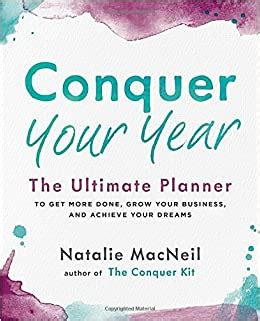 Conquer Your Year The Ultimate Planner To Get More Done Grow Your Business And Achieve Your Dreams The Conquer Series