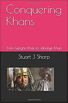 Conquering Khans From Genghis Khan To Jahangir Khan English Edition
