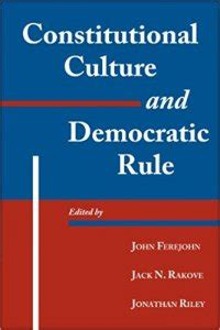 Constitutional Culture And Democratic Rule Riley Jonathan Rakove