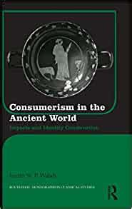 Consumerism In The Ancient World Imports And Identity Construction Routledge Monographs In Classical Studies
