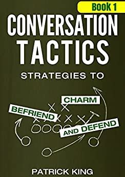 Conversation Tactics Strategies To Charm Befriend And Defend Book 1 Conversation Tactics For Better Relationships