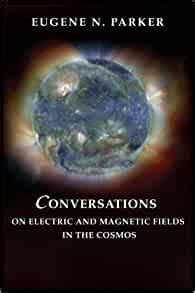 Conversations On Electric And Magnetic Fields In The Cosmos Princeton Series In Astrophysics