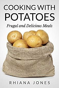 Cooking With Potatoes Frugal And Delicious Meals Frugal Living Academy Book 3