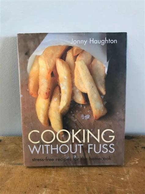 Cooking Without Fuss Stressfree Recipes For The Homecook