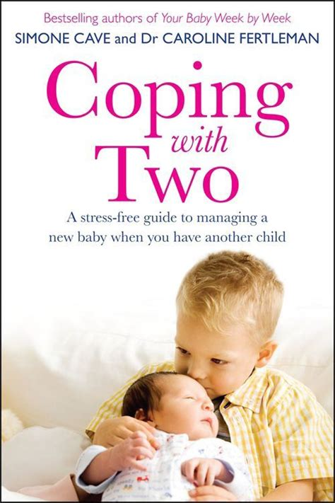 Coping With Two A Stress Free Guide To Managing A New Baby When You Have Another Child