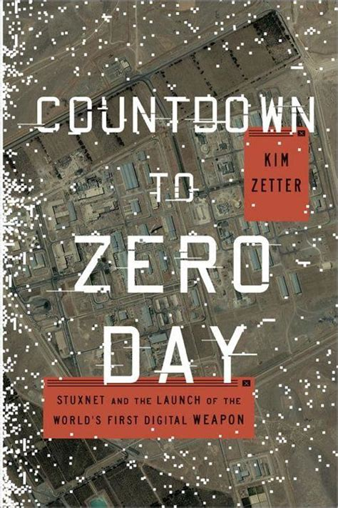 Countdown To Zero Day Stuxnet And The Launch Of The Worlds First Digital Weapon