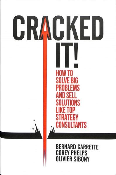 Cracked It How To Solve Big Problems And Sell Solutions Like Top Strategy Consultants