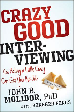 Crazy Good Interviewing How Acting A Little Crazy Can Get You The Job