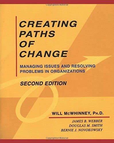 Creating Paths Of Change Managing Issues And Resolving Problems In Organizations