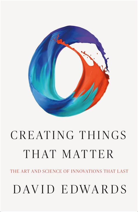 Creating Things That Matter The Art And Science Of Innovations That Last