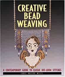 Creative Bead Weaving A Contemporary Guide To Classic Off Loom Stitches