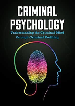 Criminal Psychology Understanding The Criminal Mind Through Criminal Profiling