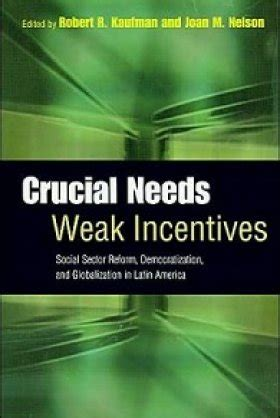 Crucial Needs Weak Incentives Social Sector Reform Democratization And Globalization In Latin America Woodrow Wilson Center Press