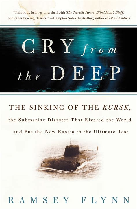 Cry From The Deep The Sinking Of The Kursk The Submarine Disaster That Riveted The World And Put The New Russia To The Ultimate Test