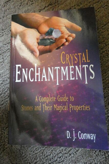 Crystal Enchantments A Complete Guide To Stones And Their Magical Properties Crystals And New Age