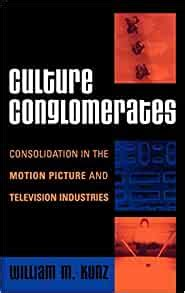 Culture Conglomerates Consolidation In The Motion Picture And Television Industries Critical Media Studies Institutions Politics And Culture