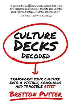 Culture Decks Decoded Transform Your Culture Into A Visible Conscious And Tangible Asset
