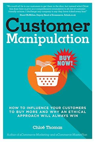Customer Persuasion How To Influence Your Customers To Buy More And Why An Ethical Approach Will Always Win English Edition
