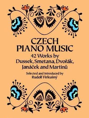 Czech Piano Music 42 Works By Dussek Smetana Dvorak Janacek And ...