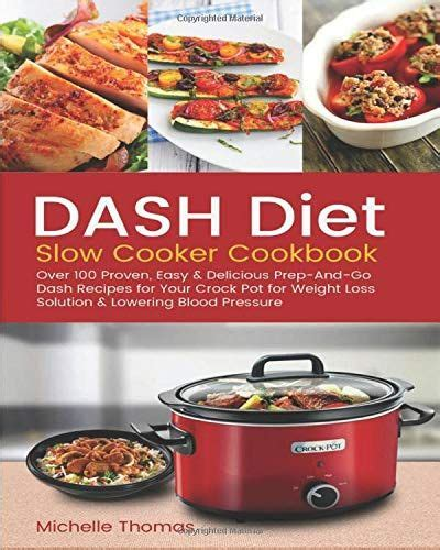 DASH Diet Slow Cooker Cookbook Over 100 Proven Easy Delicious PrepAndGo Dash Recipes For Your Crock Pot For Weight Loss Solution Lowering Blood Pressure