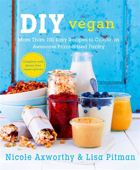 DIY Vegan More Than 100 Easy Recipes To Create An Awesome PlantBased Pantry