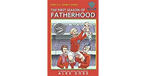 Dad FC Debut Dads The First Season Of Fatherhood A Parenting Book For Dads