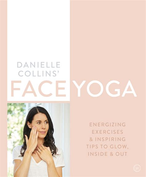 Danielle Collins Face Yoga Firming Facial Exercises Amp Inspiring Tips To Glow Inside And Out