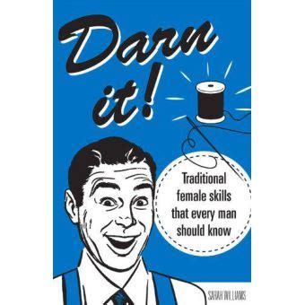 Darn It Traditional Female Skills That Every Man Should Know