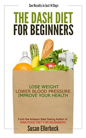 Dash Diet For Beginners Lose Weight Lower Blood Pressure And Improve Your Health