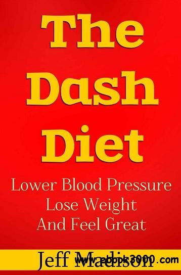 Dash Diet For Beginners Lower Blood Pressure Lose Weight And Feel Great Dash Diet Dash Diet Cookbook Rapid Weight Loss