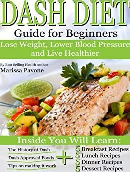 Dash Diet Learn How To Lose Weight Lower Blood Pressure And Live Healthier With The Dash Diet Guide For Beginners English Edition