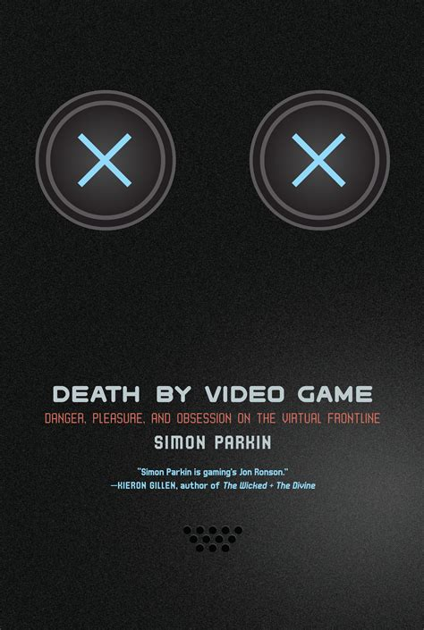 Death By Video Game Danger Pleasure And Obsession On The Virtual Frontline