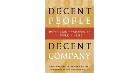 Decent People Decent Company How To Lead With Character At Work And In Life
