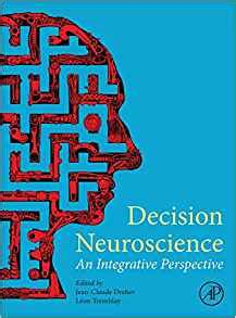 Decision Neuroscience An Integrative Perspective