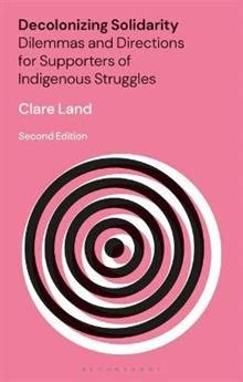 Decolonizing Solidarity Dilemmas And Directions For Supporters Of Indigenous Struggles English Edition