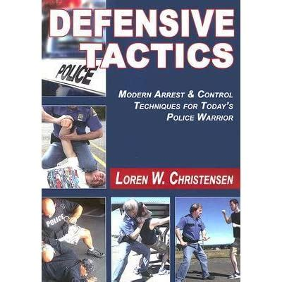 Defensive Tactics Modern Arrest And Control Techniques For Todays Police Warrior