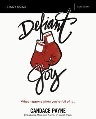 Defiant Joy Study Guide What Happens When You Re Full Of It