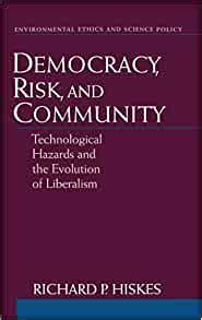 Democracy Risk And Community Technological Hazards And The Evolution Of Liberalism Environmental Ethics And Science Policy Series