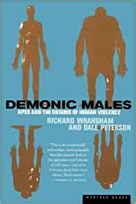 Demonic Males Apes And The Origins Of Human Violence