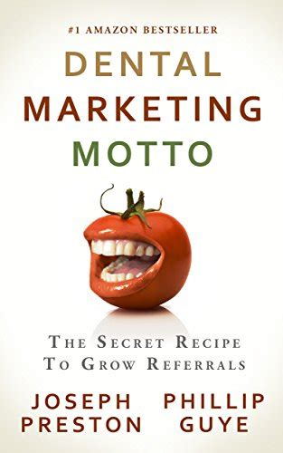Dental Marketing Motto The Secret Recipe To Gro
