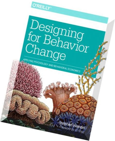 Designing For Behavior Change Applying Psychology And Behavioral Economics
