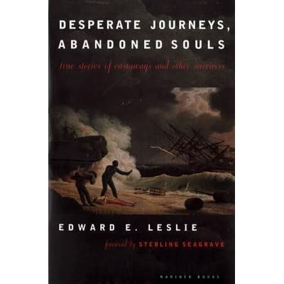 Desperate Journeys Abandoned Souls True Stories Of Castaways And Other Survivors